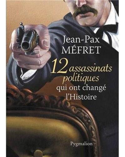 Livre 12 assassinats politiques qui ont changé l'histoire par Jean-Pax Méfret