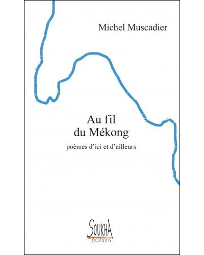 Au fil du Mékong, poèmes d'ici et d'ailleurs de Michel Muscadier