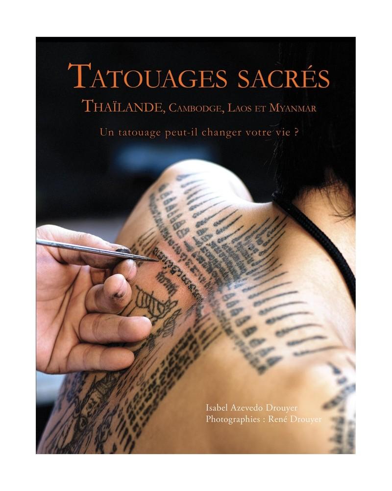 Tatouages sacrés - Thaïlande, Cambodge, Laos et Myanmar - Un tatouage peut-il changer votre vie ?